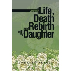 A Journey of Life, Death, and Rebirth with My Daughter
