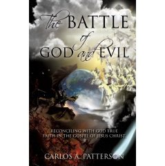 The Battle of God and Evil: Reconciling with God's True Faith in the Gospel of Jesus Christ