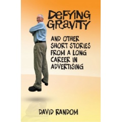 """Defying Gravity and Other Short Stories from a Long Career in Advertising"" Written by David Random"