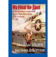 My Final Re-Spot: A Young Sailor's Misfortune on the Flight Deck of the USS Forrestal CV-59