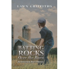 Batting Rocks over the Barn: An Iowa Farm Boy's Odyssey