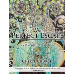 The Perfect Escape: An Adventure into the Whimsical and Odd World of Cheryl Church