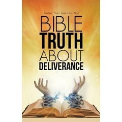 """Bible Truth About Deliverance"" by Dr. Yemi Adedeji"