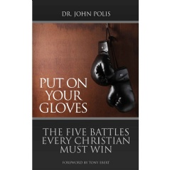 Put on Your Gloves: The Five Battles Every Christian Must Win