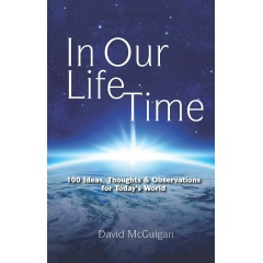 In Our Life Time: 100 Ideas, Thoughts & Observations for Today's World