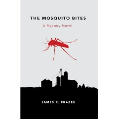 """The Mosquito Bites: A Mystery Novel"" by James R. Frazee"