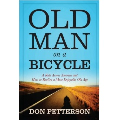 """Old Man on a Bicycle: A Ride across America and How to Realize a More Enjoyable Age""