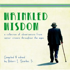 Wrinkled Wisdom: A Collection of Observation from Senior Citizens throughout the Ages 