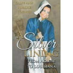 . A Silver Lining: From Acadie to Louisiana tells the story of an Acadian family facing the threat of deportment by the British for refusal to take an oath of allegiance to the British crown.