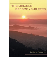 The Miracle before Your Eyes by Patrick K. McAndrew