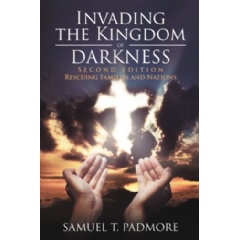 Invading the Kingdom of Darkness by Samuel T. Padmore