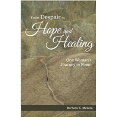 From Despair to Hope and Healing: One Woman's Journey in Poem by Barbara K. Mezera
