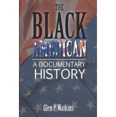 The Black American: A Documentary History by Glen P. Watkins
