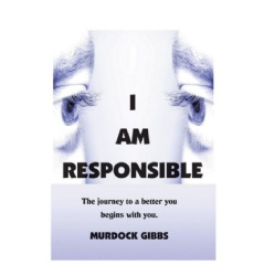 I Am Responsible: The Road to A Better You