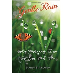 Gentle Rain: God's Amazing Love for You and Me by Nancy B. Velasco