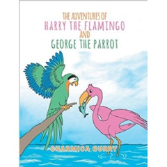 The Adventures of Harry the Flamingo and George the Parrot by Charmica Curry