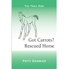 Got Carrots? Rescued Horse: The Trail Ride