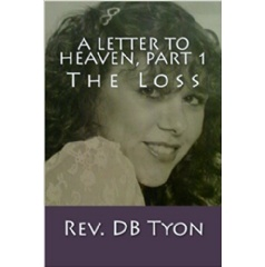 A Letter to Heaven, Part 1: The Loss by Rev. Dennel B. Tyon