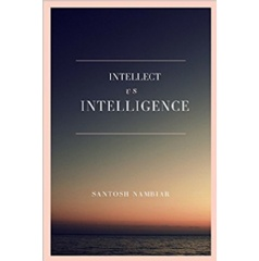 Intellect vs. Intelligence by Santosh Nambiar