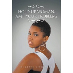 Hold Up Woman, Am I Your Problem? by Godfrey Bethea Sr.