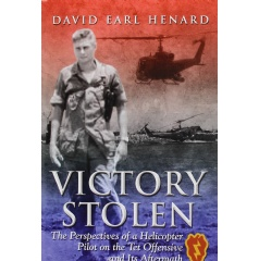"""Victory Stolen: The Perspectives of a Helicopter Pilot on the Tet Offensive and Its Aftermath""