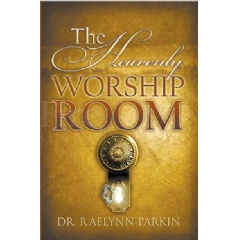 """The Heavenly Worship Room"" by Rev. Dr. Raelynn S. Parkin"