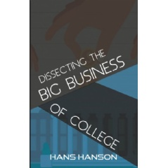 Dissecting the Big Business of College by Hans J. Hanson