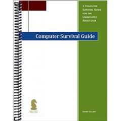 """Computer Survival Guide:A Guide for the Uninitiated Adult User"" by Sherry Gallant"