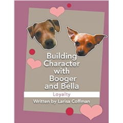 Building Character with Booger and Bella: Loyalty by Larisa Coffman