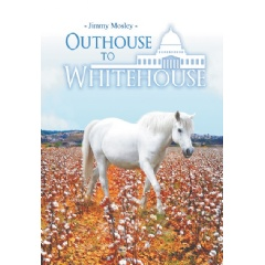 """Outhouse to Whitehouse"" by Jimmy Mosley"