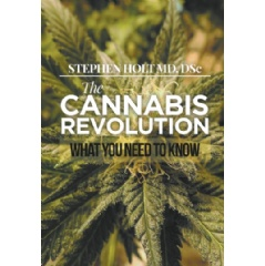 The Cannabis Revolution: What You Need to Know by Stephen Holt, MD, DSc