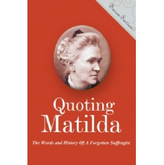 """Quoting Matilda: The Words and History of a Forgotten Suffragist"" by Susan Savion"