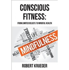 """Conscious Fitness: From Limited Beliefs to Mindful Health"" by Robert Krueger"