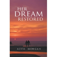 """Her Dream Restored"" by Alyss Morgan"