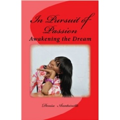 """In Pursuit of Passion: Awakening the Dream"" by Denise Anntoinette"
