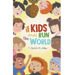 If Kids Could Run The World by Carrie M. Allen