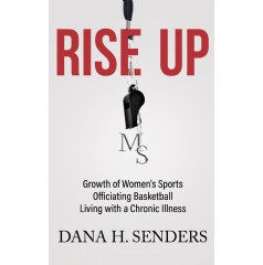 """Rise Up: Growth of Women's Sports Officiating Basketball, Living with a Chronic Illness"" by Dana H. Senders"