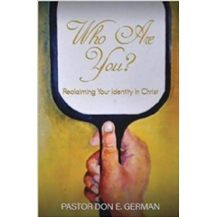 """Who Are You?: Reclaiming Your Identity in Christ"" by Pastor Don E. German"
