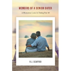 """Memoirs of a Senior Dater: A Humorous Look at Dating Past 40"" by R. J. Scaffidi"