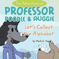 """Auggie!"" said Professor Poodle. ""Let's see if we can find all the letters in the alphabet."""