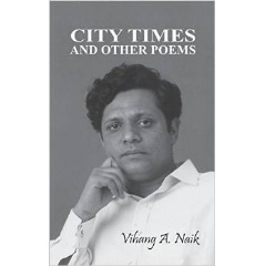 """City Times and Other Poems"" by Vihang A. Naik"