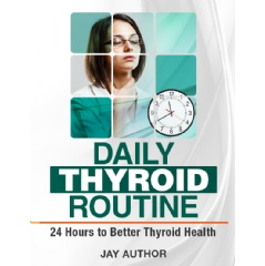 """Daily Thyroid Routine: 24 Hours To Better Thyroid Health"" eBook Now Free On Amazon"