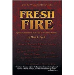 """Fresh Fire: Spiritual Transitions That Lead to Total Man Rebirth"""