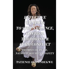 """Effective Weapons to Stop Violence, Control Terrorism & Curb Conflict"" by Patience Okon-Ndekwe"