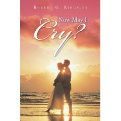 """Now May I Cry?"" by Robert G. Kingsley"