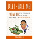 �Diet-Free Me: How to Stop Struggling, Lose Weight, and Embrace a Healthy Lifestyle� is Free on Amazon for one more day (9/26/2016)