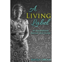 """A Living Label: An Inspirational Memoir and Guide"""