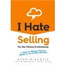 """I Hate Selling for the Fitness Professional: 6 Steps to Making Serious Money in the Fitness Industry,"" Free Now on Amazon"