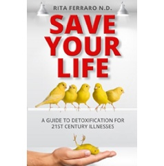 """Save Your Life – A Guide To Detoxification For 21st Century Illnesses"" by Rita Ferraro, ND"