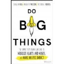 Do Big Things: The Simple Steps Teams Can Take to Mobilize Hearts and Minds, and Make an Epic Impact by Craig W. Ross, Angela V. Paccione, and Victoria L. Roberts